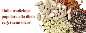 Dalla tradizione popolare alla dieta veg: i semi oleosi