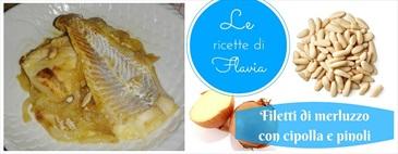 Filetti di merluzzo con cipolla e pinoli