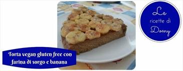 Torta vegan gluten free con farina di sorgo e banana