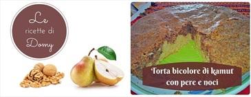 Torta bicolore di kamut con pere e noci